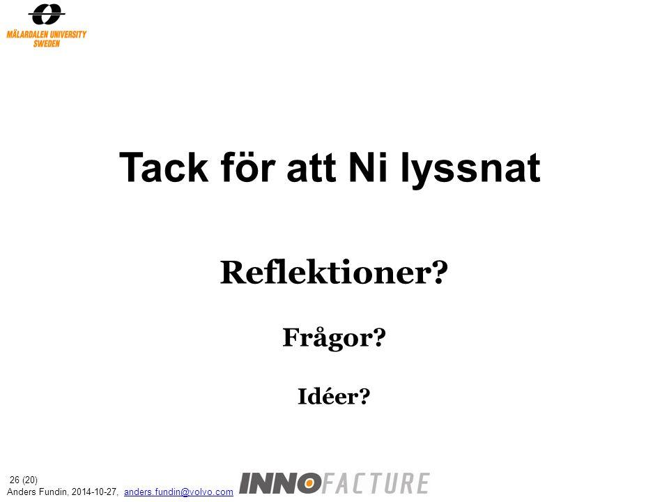Reflektioner? Frågor? Idéer? Tack för att Ni lyssnat Anders Fundin, 2014-10-27, anders.fundin@volvo.comanders.fundin@volvo.com 26 (20)