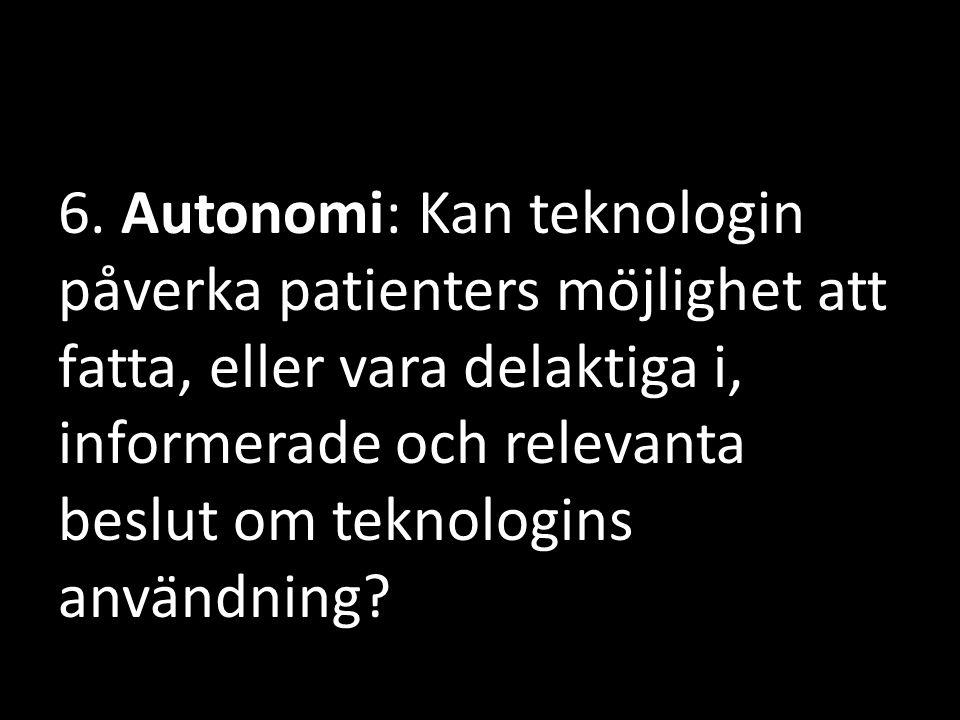 6. Autonomi: Kan teknologin påverka patienters möjlighet att fatta, eller vara delaktiga i, informerade och relevanta beslut om teknologins användn