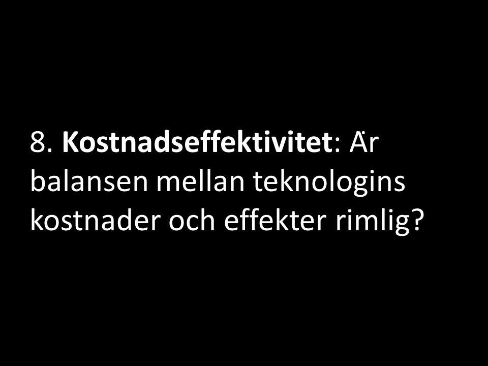 8. Kostnadseffektivitet: Är balansen mellan teknologins kostnader och effekter rimlig?