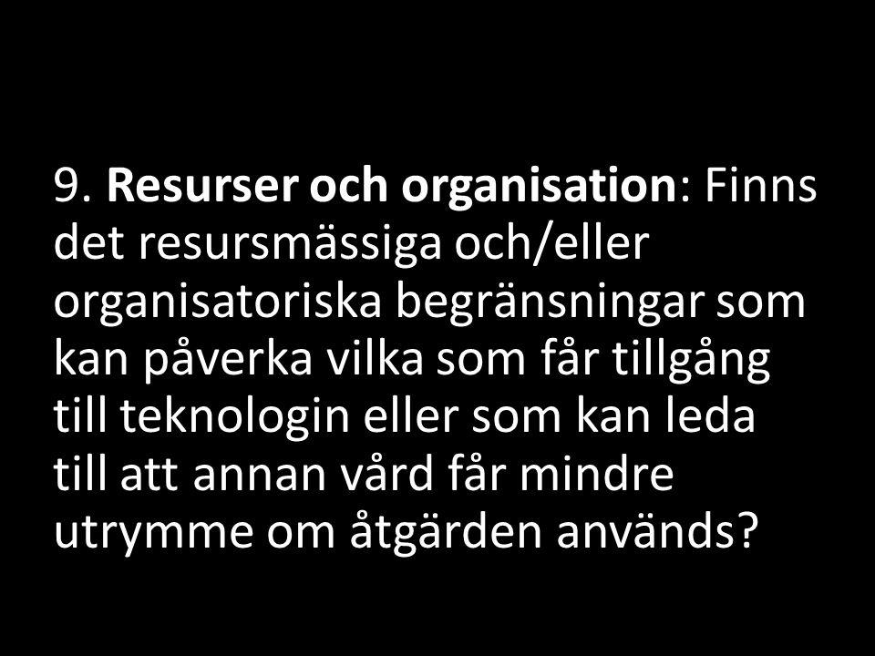 9. Resurser och organisation: Finns det resursmässiga och/eller organisatoriska begränsningar som kan påverka vilka som får tillgång till teknolo