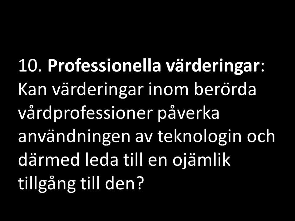 10. Professionella värderingar: Kan värderingar inom berörda vårdprofessioner påverka användningen av teknologin och därmed leda till en ojäml