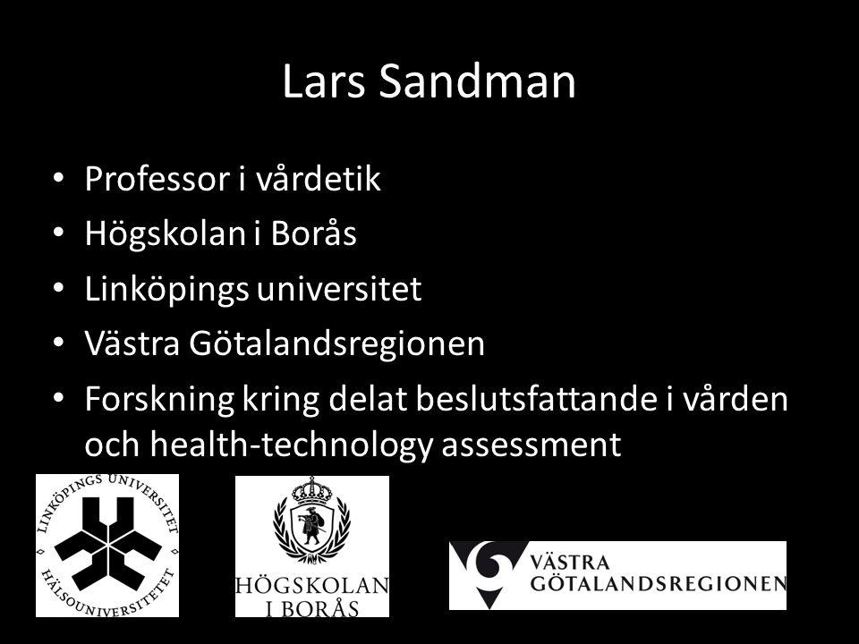 Lars Sandman Professor i vårdetik Högskolan i Borås Linköpings universitet Västra Götalandsregionen Forskning kring delat beslutsfattande i vården och