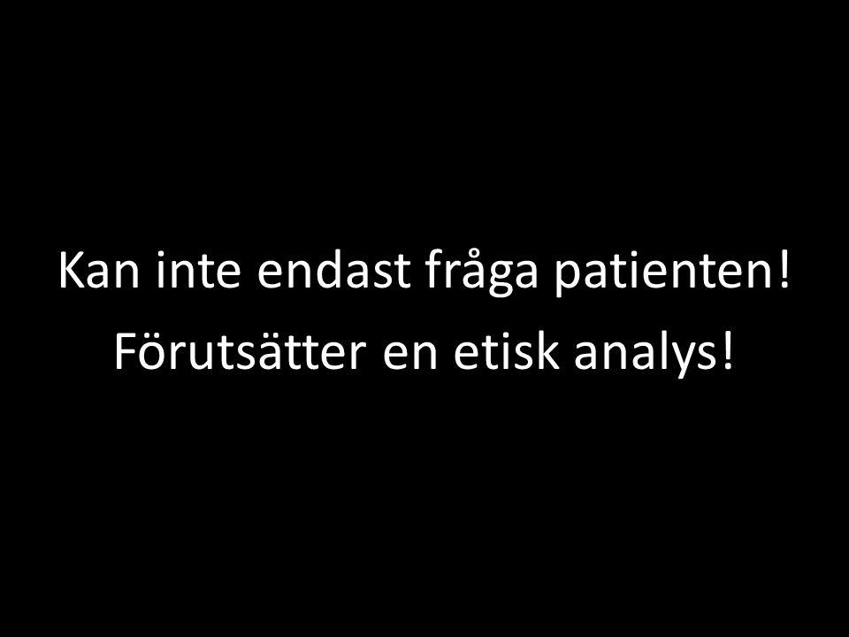 Kan inte endast fråga patienten! Förutsätter en etisk analys!