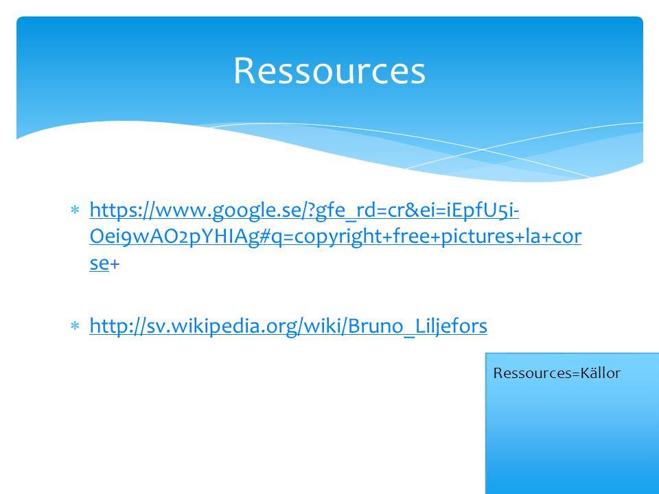  https://www.google.se/ gfe_rd=cr&ei=iEpfU5i- Oei9wAO2pYHIAg#q=copyright+free+pictures+la+cor se+ https://www.google.se/ gfe_rd=cr&ei=iEpfU5i- Oei9wAO2pYHIAg#q=copyright+free+pictures+la+cor se  http://sv.wikipedia.org/wiki/Bruno_Liljefors http://sv.wikipedia.org/wiki/Bruno_Liljefors Ressources Ressources=Källor