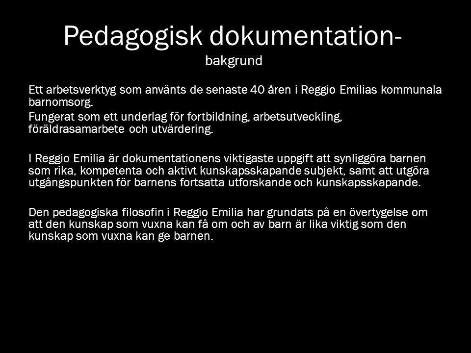 Pedagogisk dokumentation- bakgrund Ett arbetsverktyg som använts de senaste 40 åren i Reggio Emilias kommunala barnomsorg. Fungerat som ett underlag f