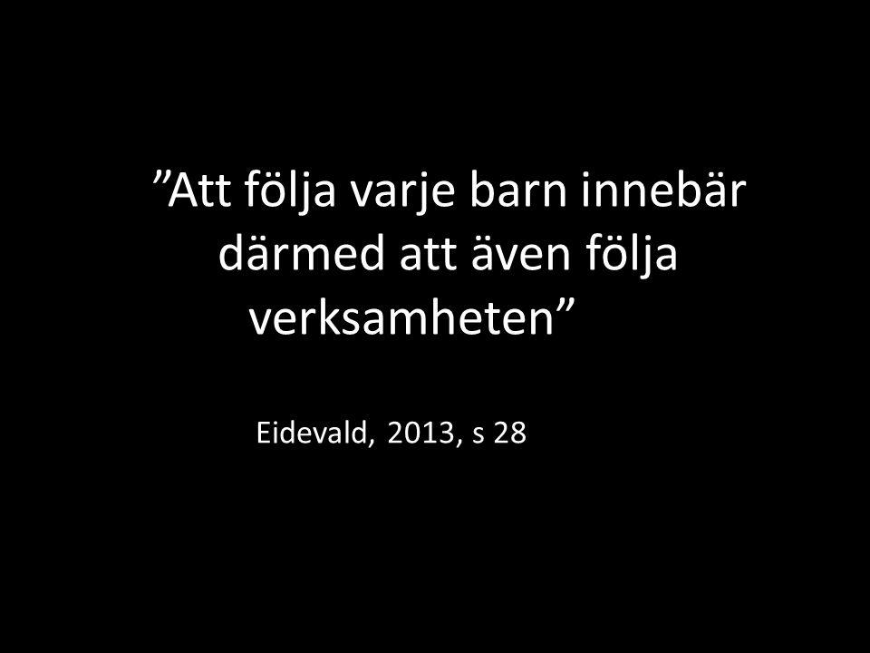 """""""Att följa varje barn innebär därmed att även följa verksamheten"""" Eidevald, 2013, s 28"""