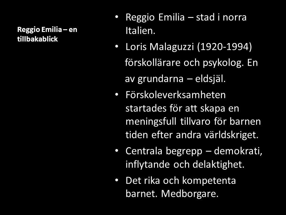Reggio Emilia – en tillbakablick Reggio Emilia – stad i norra Italien. Loris Malaguzzi (1920-1994) förskollärare och psykolog. En av grundarna – eldsj
