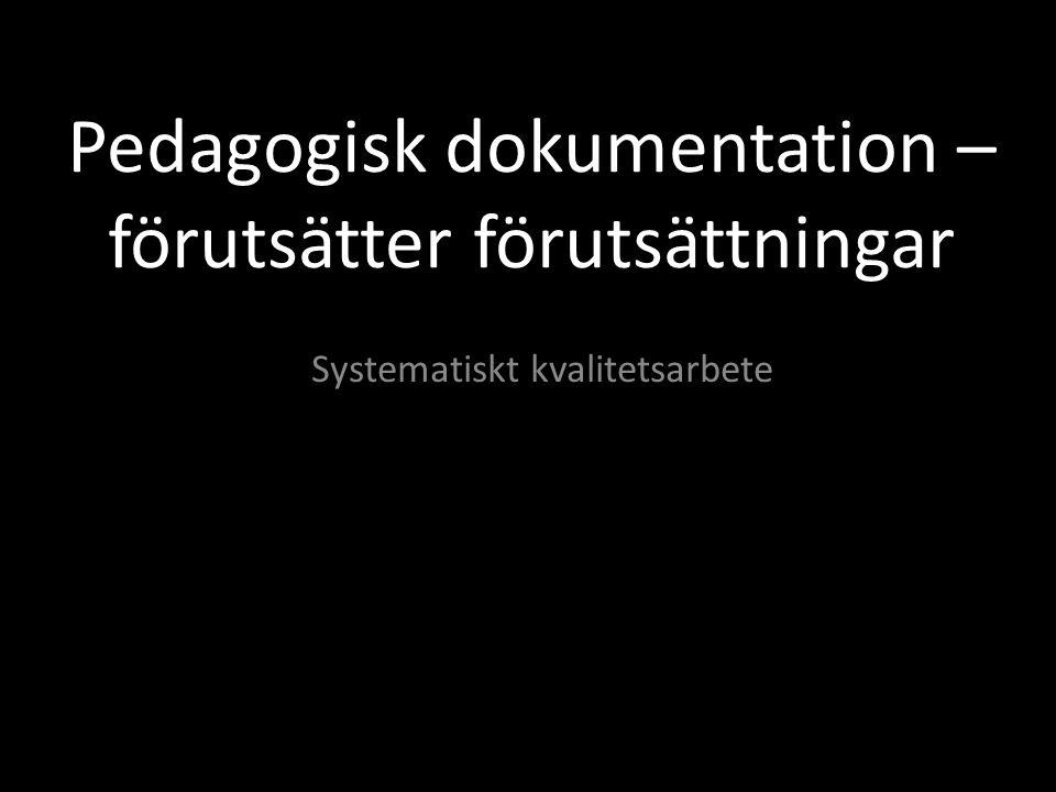 Pedagogisk dokumentation – förutsätter förutsättningar Systematiskt kvalitetsarbete