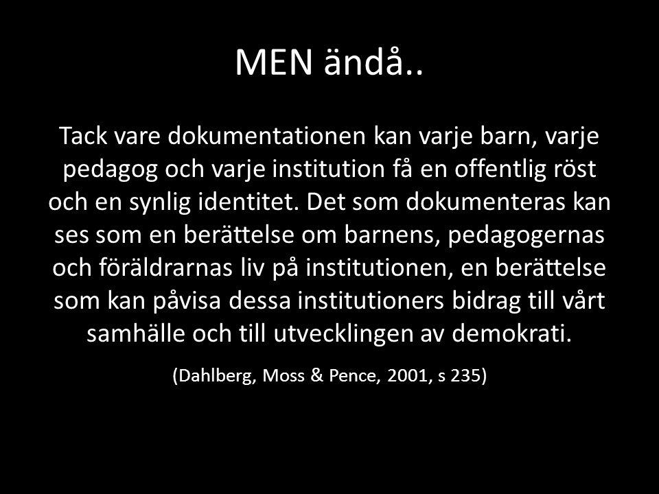 MEN ändå.. Tack vare dokumentationen kan varje barn, varje pedagog och varje institution få en offentlig röst och en synlig identitet. Det som dokumen