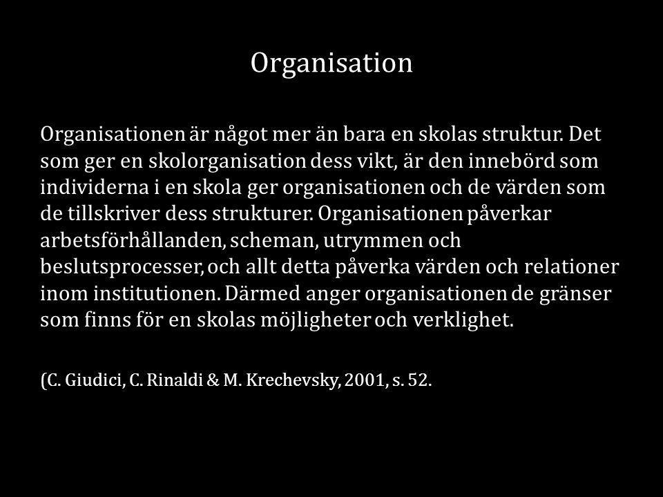 Organisation Organisationen är något mer än bara en skolas struktur. Det som ger en skolorganisation dess vikt, är den innebörd som individerna i en s