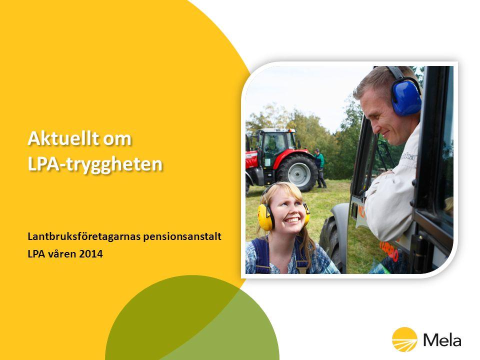 Lantbruksföretagarnas pensionsanstalt LPA våren 2014 Aktuellt om LPA-tryggheten