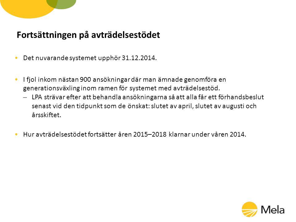 Fortsättningen på avträdelsestödet Det nuvarande systemet upphör 31.12.2014. I fjol inkom nästan 900 ansökningar där man ämnade genomföra en generatio