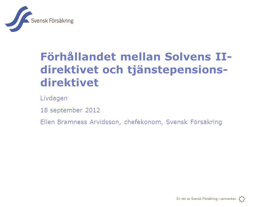 En del av svensk Försäkring i samverkan Förhållandet mellan Solvens II- direktivet och tjänstepensions- direktivet Livdagen 18 september 2012 Ellen Br