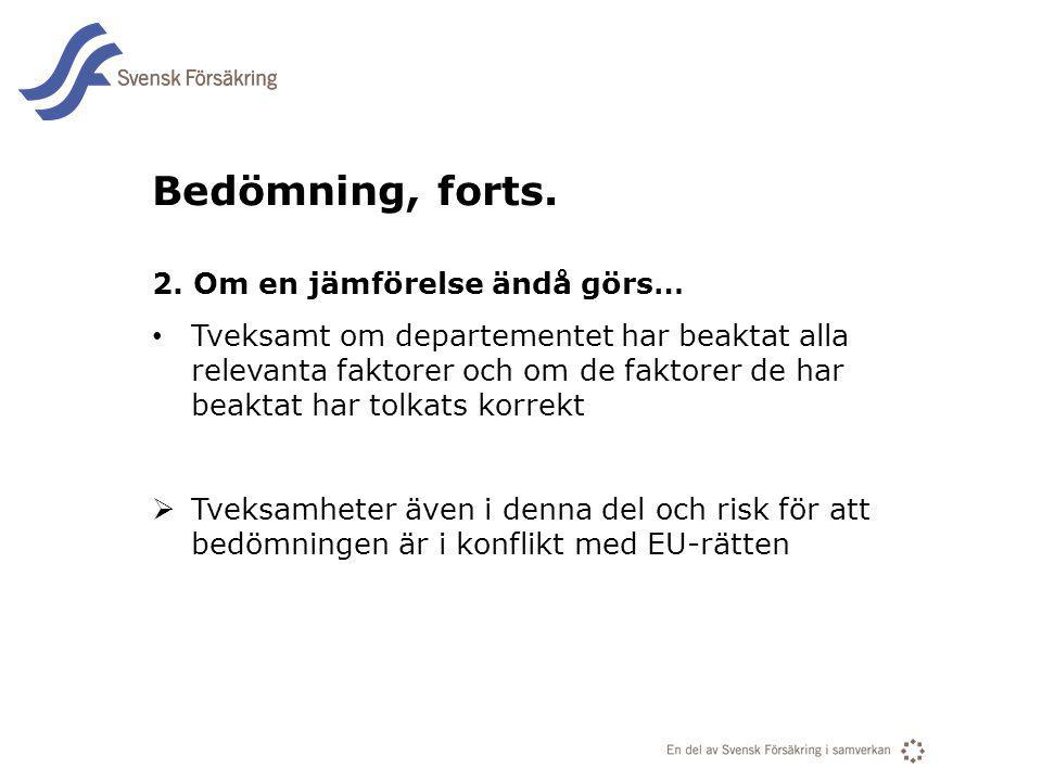 En del av svensk Försäkring i samverkan Bedömning, forts. 2. Om en jämförelse ändå görs… Tveksamt om departementet har beaktat alla relevanta faktorer