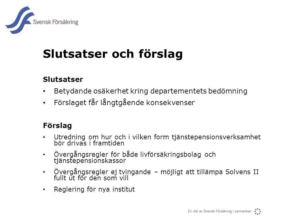 En del av svensk Försäkring i samverkan Slutsatser och förslag Slutsatser Betydande osäkerhet kring departementets bedömning Förslaget får långtgående