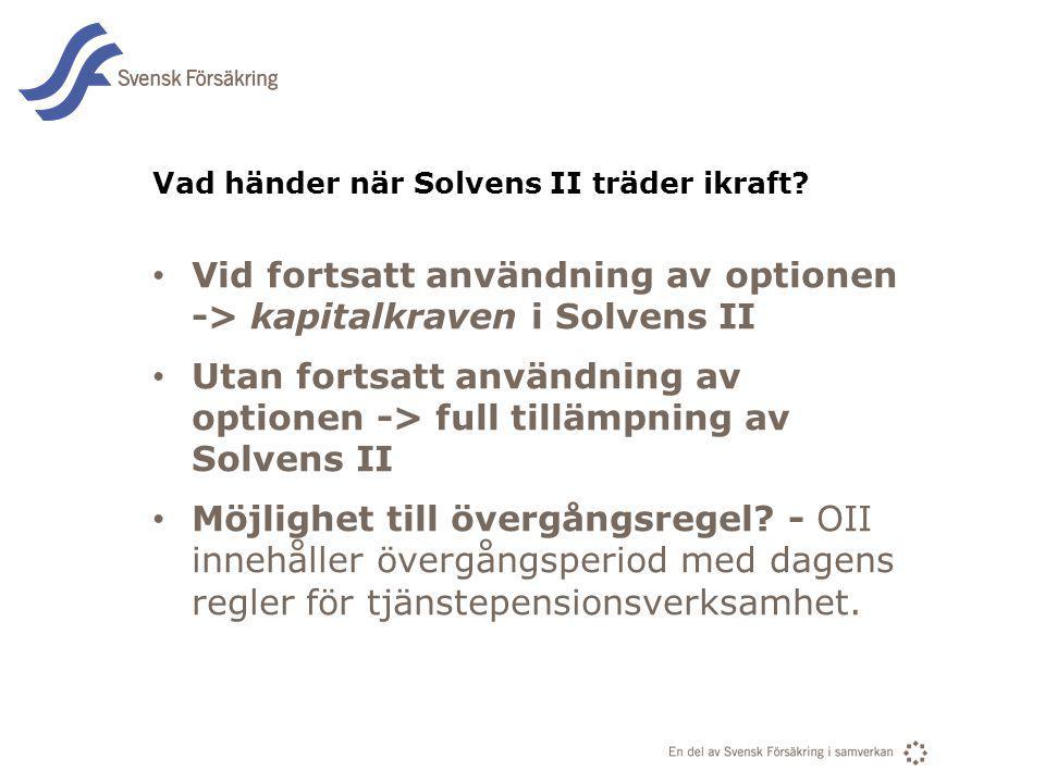 En del av svensk Försäkring i samverkan Vad händer när Solvens II träder ikraft? Vid fortsatt användning av optionen -> kapitalkraven i Solvens II Uta