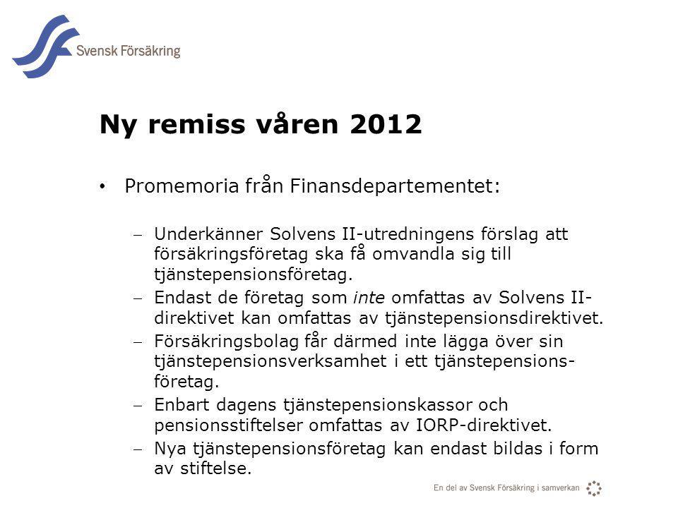 En del av svensk Försäkring i samverkan Ny remiss våren 2012 Promemoria från Finansdepartementet: Underkänner Solvens II-utredningens förslag att för