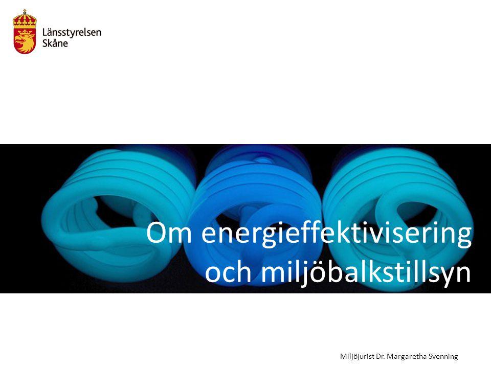 Om energieffektivisering och miljöbalkstillsyn Miljöjurist Dr. Margaretha Svenning