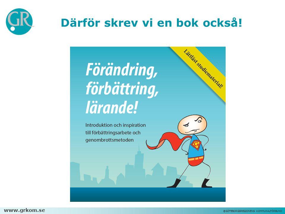 www.grkom.se ©GÖTEBORGSREGIONENS KOMMUNALFÖRBUND Därför skrev vi en bok också!