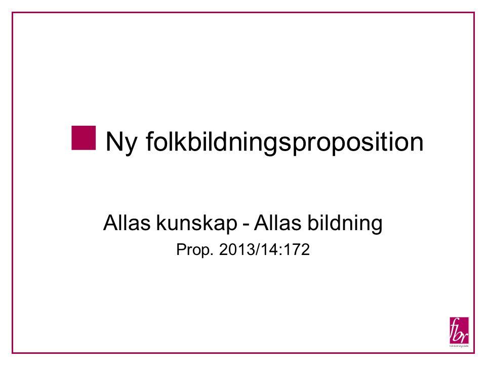  Ny folkbildningsproposition Allas kunskap - Allas bildning Prop. 2013/14:172