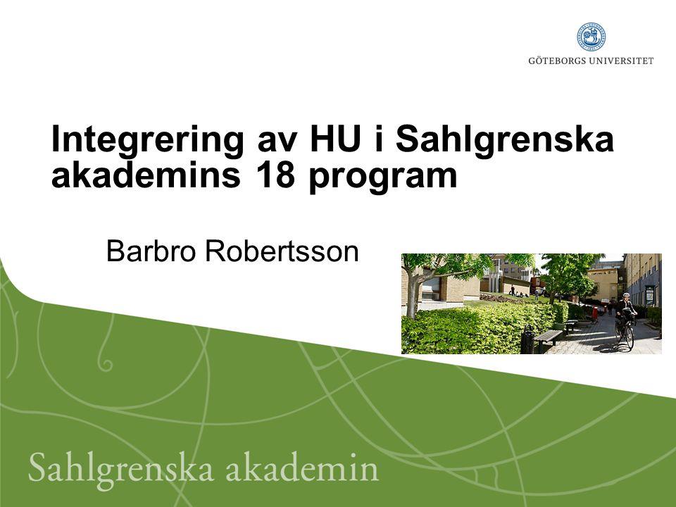 Integrering av HU i Sahlgrenska akademins 18 program Barbro Robertsson