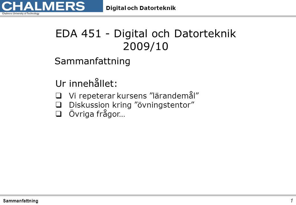 """Digital och Datorteknik 1 Sammanfattning EDA 451 - Digital och Datorteknik 2009/10 Sammanfattning Ur innehållet:  Vi repeterar kursens """"lärandemål"""" """