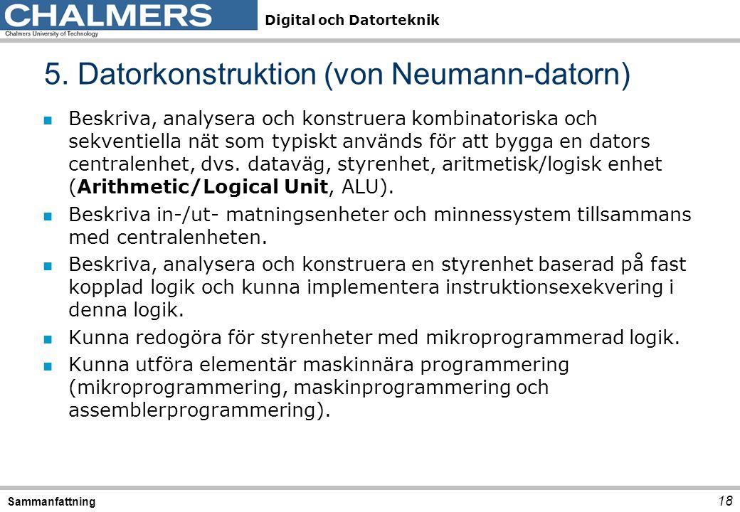 Digital och Datorteknik n Beskriva, analysera och konstruera kombinatoriska och sekventiella nät som typiskt används för att bygga en dators centralen