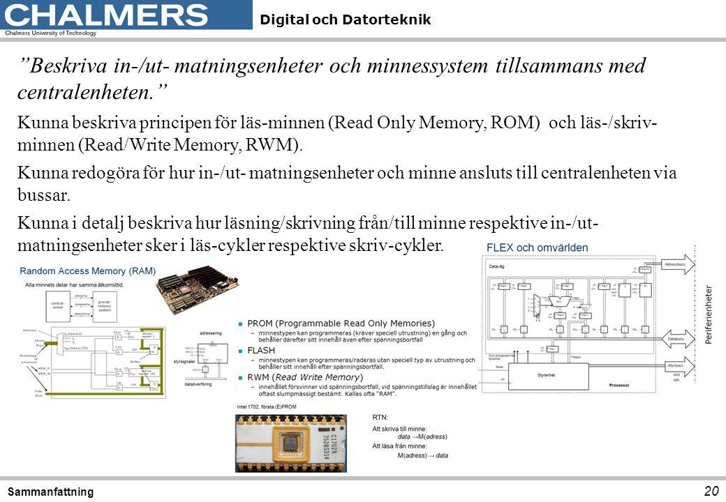 """Digital och Datorteknik 20 Sammanfattning """"Beskriva in-/ut- matningsenheter och minnessystem tillsammans med centralenheten."""" Kunna beskriva principen"""