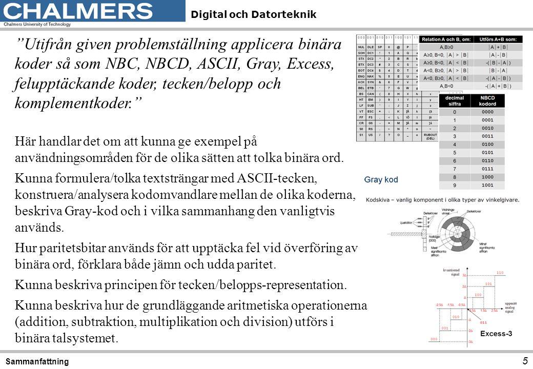 Digital och Datorteknik 16 Sammanfattning Analysera och konstruera synkrona tillståndsmaskiner med hjälp av tillståndstabeller och tillståndsgrafer. Kunna tolka symboler för räknare och register.