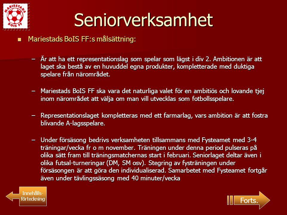 Seniorverksamhet Mariestads BoIS FF:s målsättning: Mariestads BoIS FF:s målsättning: –Är att ha ett representationslag som spelar som lägst i div 2. A