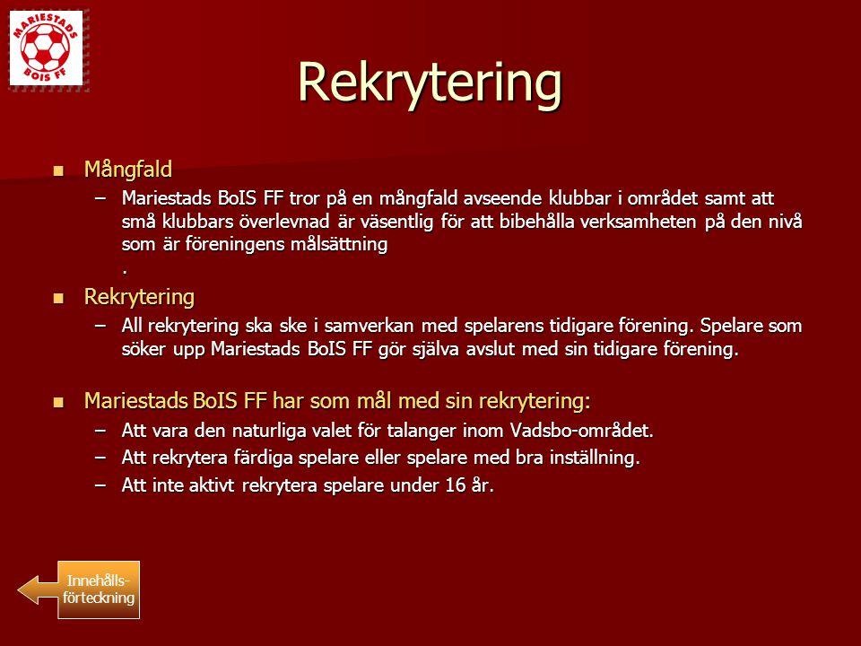 Rekrytering Mångfald Mångfald –Mariestads BoIS FF tror på en mångfald avseende klubbar i området samt att små klubbars överlevnad är väsentlig för att