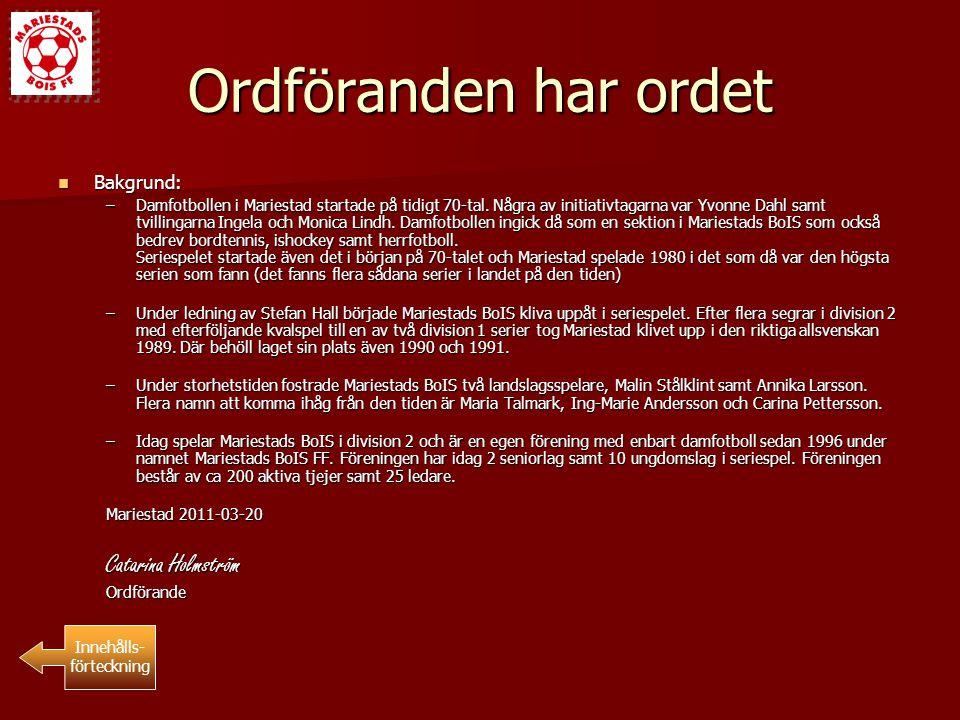 Ordföranden har ordet Bakgrund: Bakgrund: –Damfotbollen i Mariestad startade på tidigt 70-tal. Några av initiativtagarna var Yvonne Dahl samt tvilling