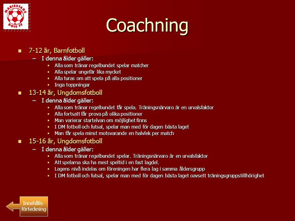 Coachning 7-12 år, Barnfotboll 7-12 år, Barnfotboll –I denna ålder gäller:  Alla som tränar regelbundet spelar matcher  Alla spelar ungefär lika myc
