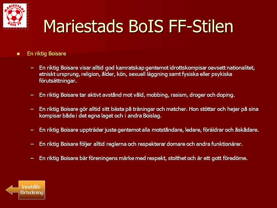 Mariestads BoIS FF-Stilen En riktig Boisare En riktig Boisare –En riktig Boisare visar alltid god kamratskap gentemot idrottskompisar oavsett national
