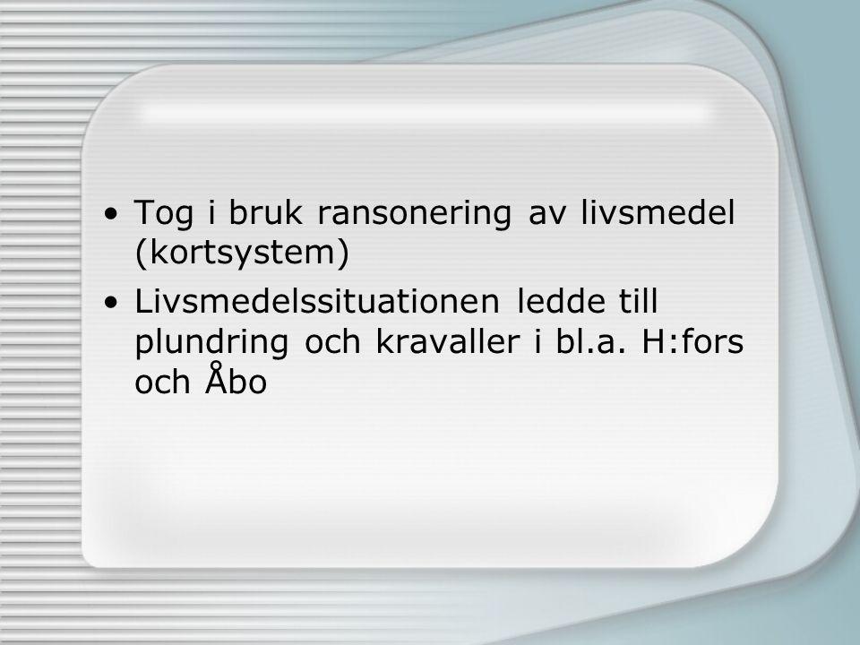 Tog i bruk ransonering av livsmedel (kortsystem)  Livsmedelssituationen ledde till plundring och kravaller i bl.a. H:fors och Åbo