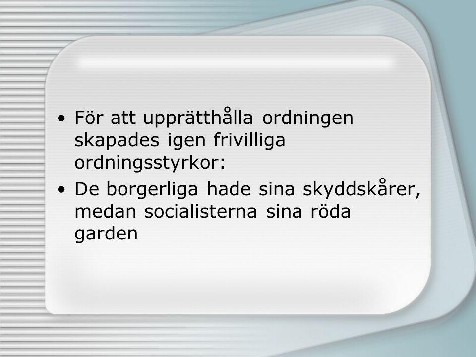 För att upprätthålla ordningen skapades igen frivilliga ordningsstyrkor: De borgerliga hade sina skyddskårer, medan socialisterna sina röda garden