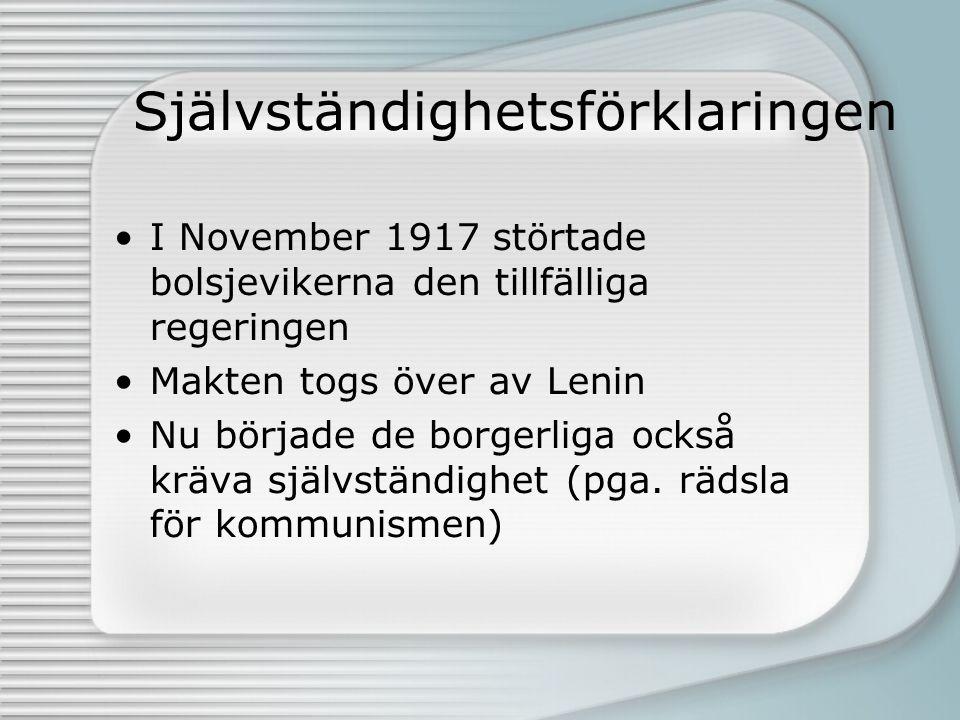 Självständighetsförklaringen I November 1917 störtade bolsjevikerna den tillfälliga regeringen Makten togs över av Lenin Nu började de borgerliga ocks