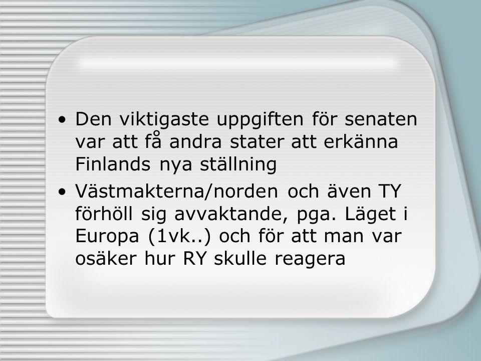 Den viktigaste uppgiften för senaten var att få andra stater att erkänna Finlands nya ställning Västmakterna/norden och även TY förhöll sig avvaktande