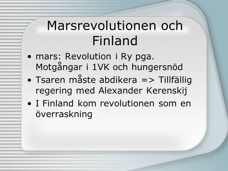 Marsrevolutionen och Finland mars: Revolution i Ry pga. Motgångar i 1VK och hungersnöd Tsaren måste abdikera => Tillfällig regering med Alexander Kere