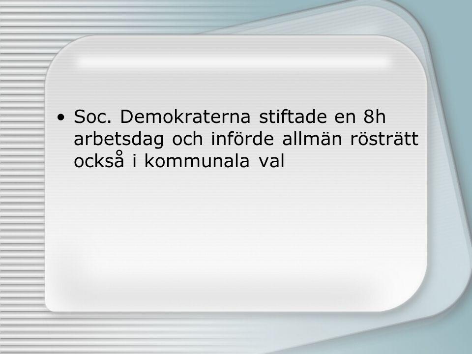 Soc. Demokraterna stiftade en 8h arbetsdag och införde allmän rösträtt också i kommunala val