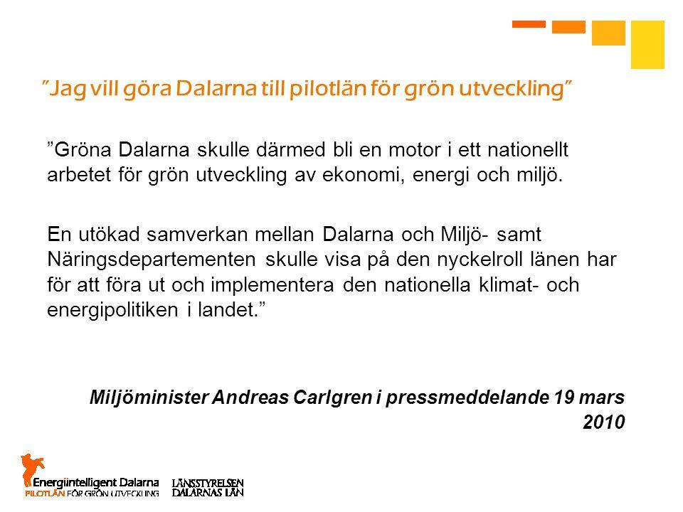 Jag vill göra Dalarna till pilotlän för grön utveckling Gröna Dalarna skulle därmed bli en motor i ett nationellt arbetet för grön utveckling av ekonomi, energi och miljö.