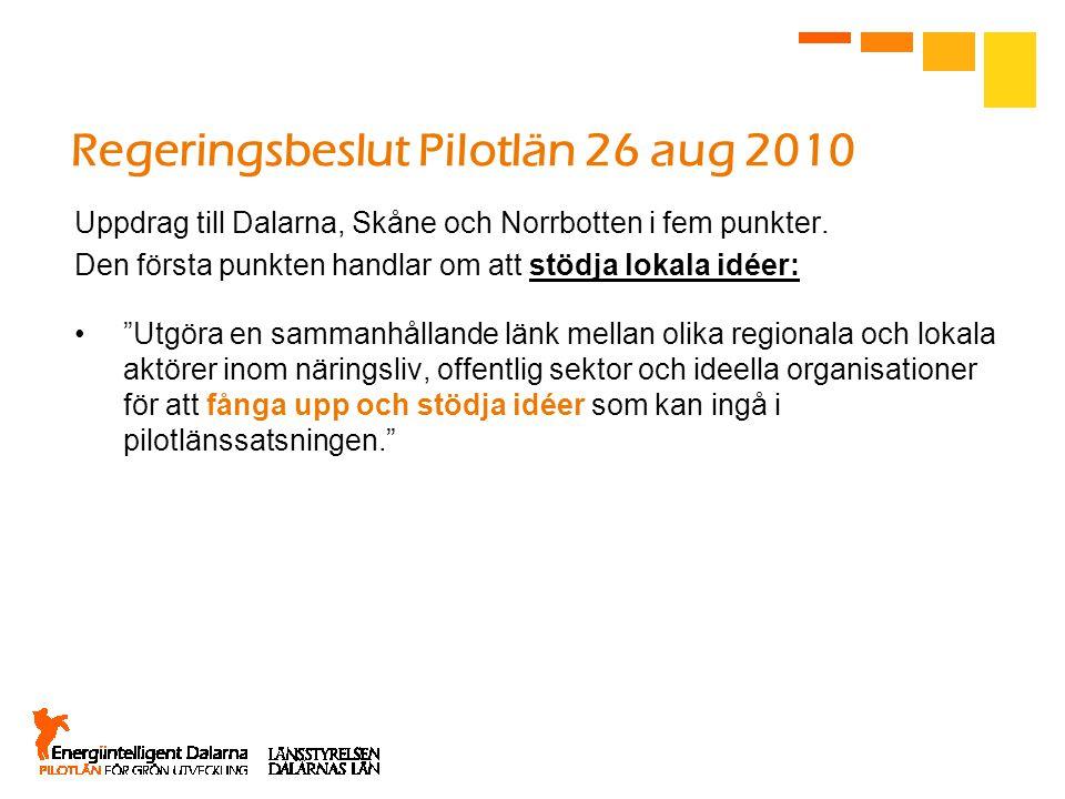 Regeringsbeslut Pilotlän 26 aug 2010 Uppdrag till Dalarna, Skåne och Norrbotten i fem punkter. Den första punkten handlar om att stödja lokala idéer: