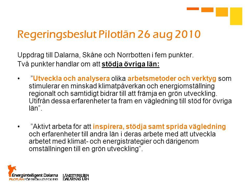 """Regeringsbeslut Pilotlän 26 aug 2010 Uppdrag till Dalarna, Skåne och Norrbotten i fem punkter. Två punkter handlar om att stödja övriga län: """"Utveckla"""