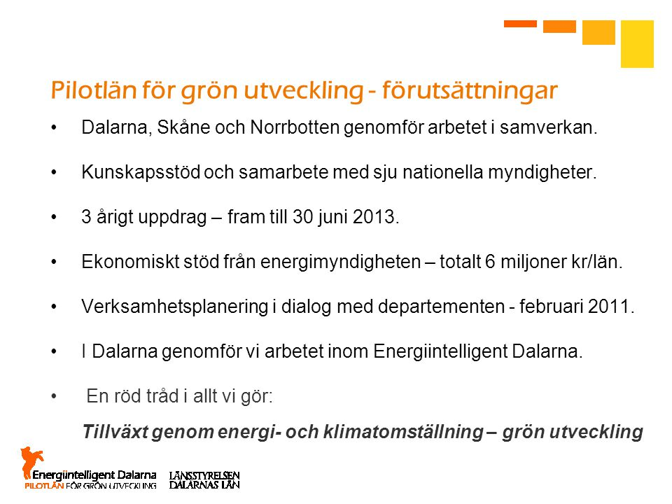Pilotlän för grön utveckling - förutsättningar Dalarna, Skåne och Norrbotten genomför arbetet i samverkan. Kunskapsstöd och samarbete med sju nationel