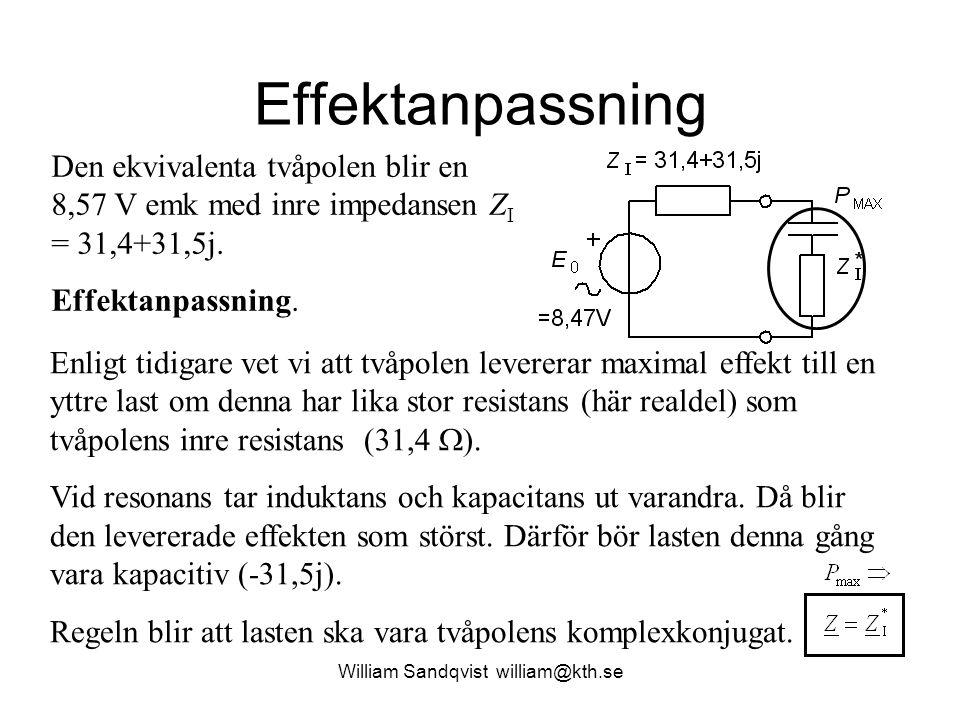 Effektanpassning Vid effektanpassning med en last som är lika med den inre impedansens komplexkonjugat blir effekten: =31,4-31,5j William Sandqvist william@kth.se