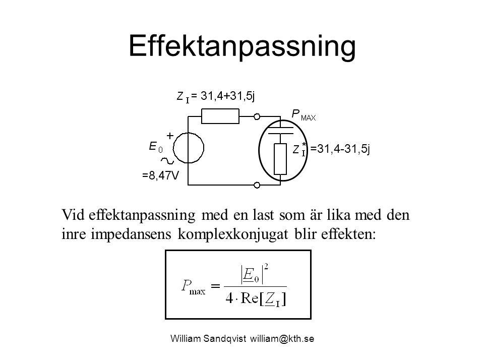 Effektanpassning Vid effektanpassning med en last som är lika med den inre impedansens komplexkonjugat blir effekten: =31,4-31,5j William Sandqvist wi