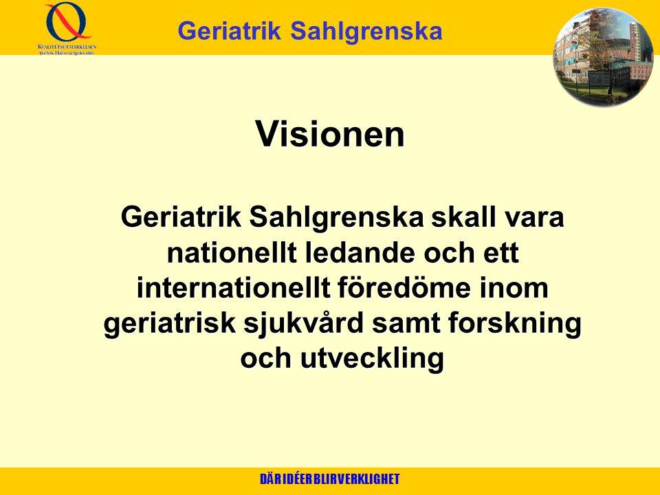 DÄR IDÉER BLIR VERKLIGHET Visionen Geriatrik Sahlgrenska skall vara nationellt ledande och ett internationellt föredöme inom geriatrisk sjukvård samt