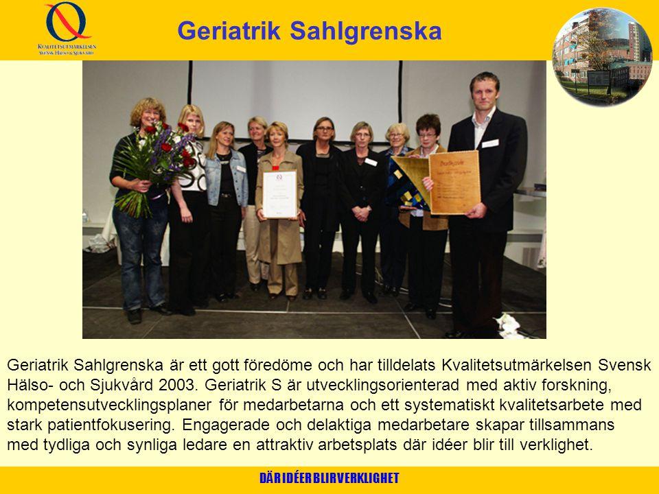 Geriatrik Sahlgrenska DÄR IDÉER BLIR VERKLIGHET Geriatrik Sahlgrenska är ett gott föredöme och har tilldelats Kvalitetsutmärkelsen Svensk Hälso- och S
