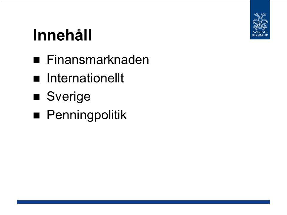 Innehåll Finansmarknaden Internationellt Sverige Penningpolitik