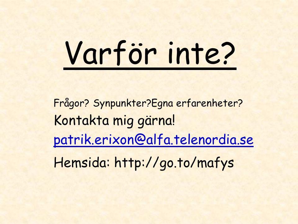 Varför inte? Frågor? Synpunkter?Egna erfarenheter? Kontakta mig gärna! patrik.erixon@alfa.telenordia.se Hemsida: http://go.to/mafys
